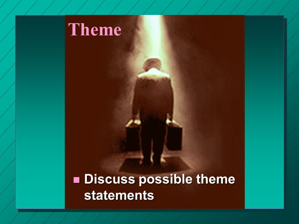 Theme n Discuss possible theme statements