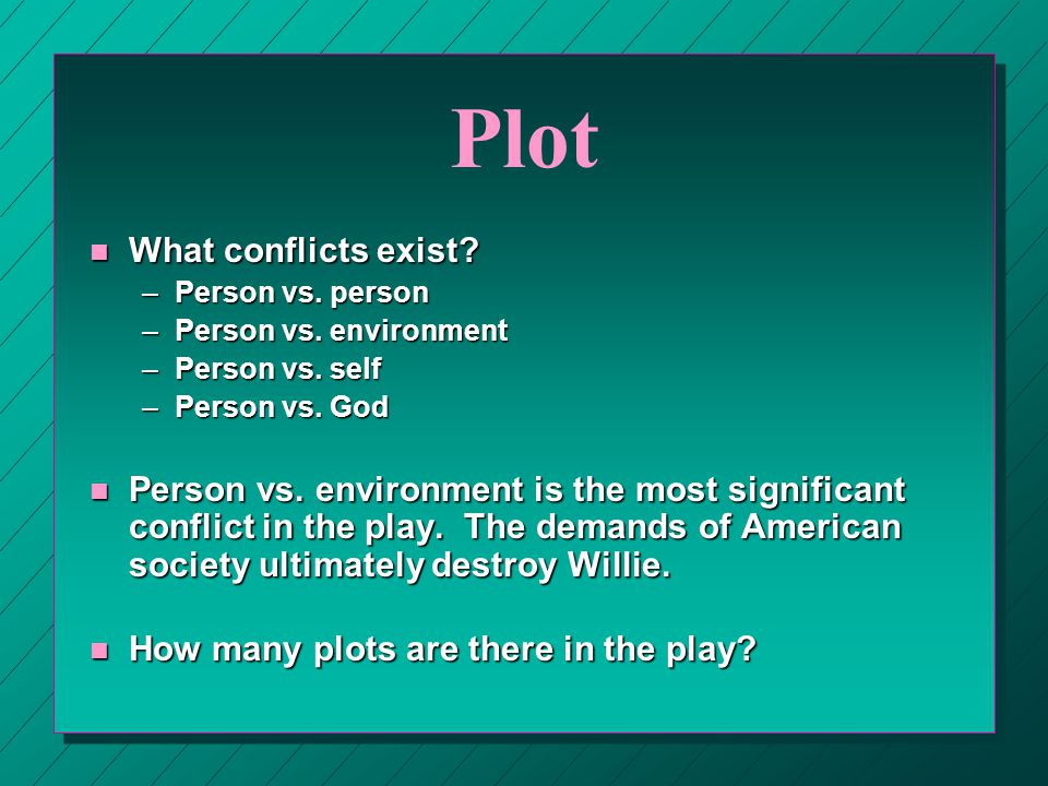 Plot n What conflicts exist? –Person vs. person –Person vs. environment –Person vs. self –Person vs. God n Person vs. environment is the most signific