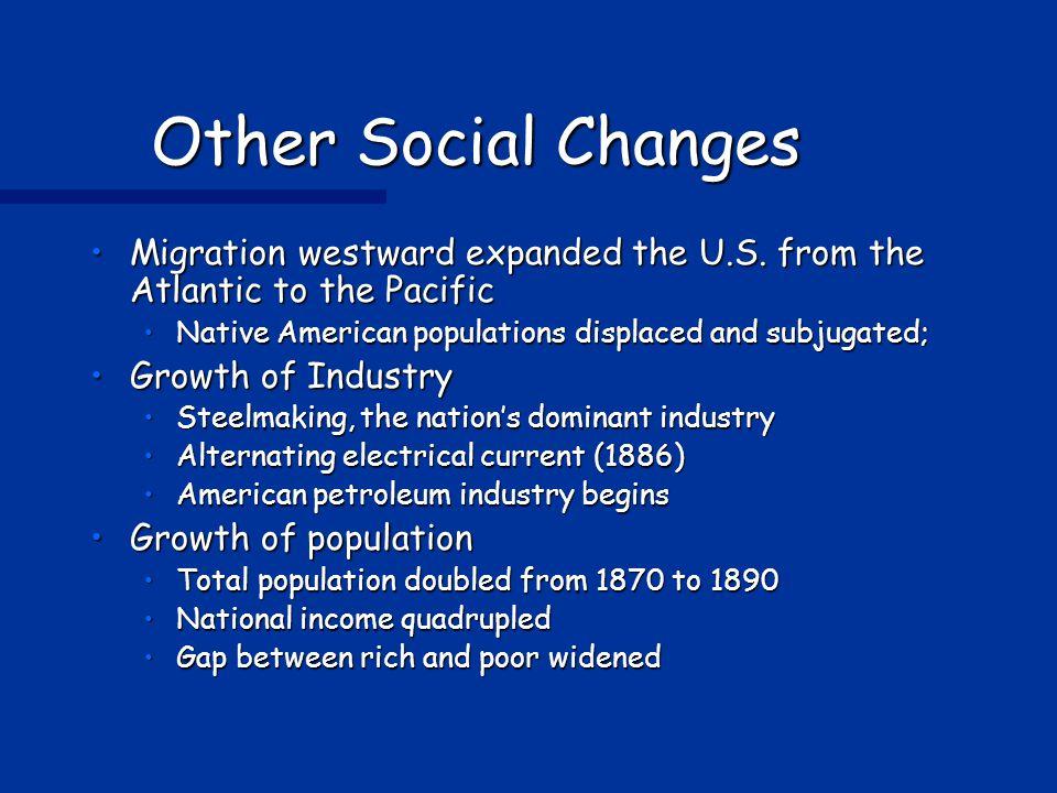 Other Social Changes Migration westward expanded the U.S.