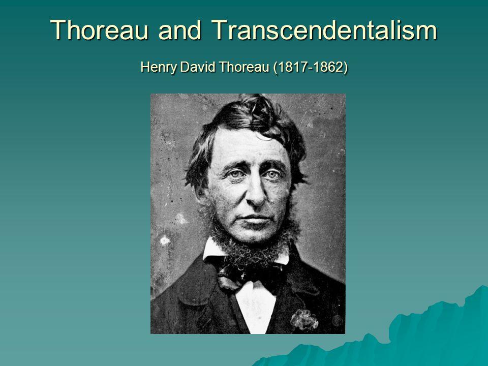 Thoreau and Transcendentalism Henry David Thoreau (1817-1862)