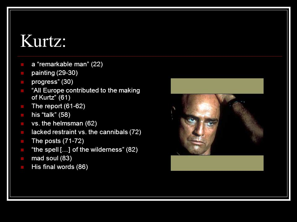Kurtz: a remarkable man (22) painting (29-30) progress (30) All Europe contributed to the making of Kurtz (61) The report (61-62) his talk (58) vs.