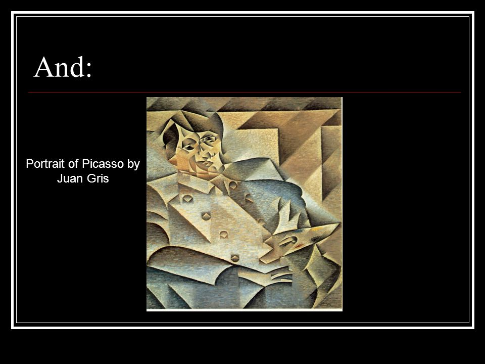And: Portrait of Picasso by Juan Gris