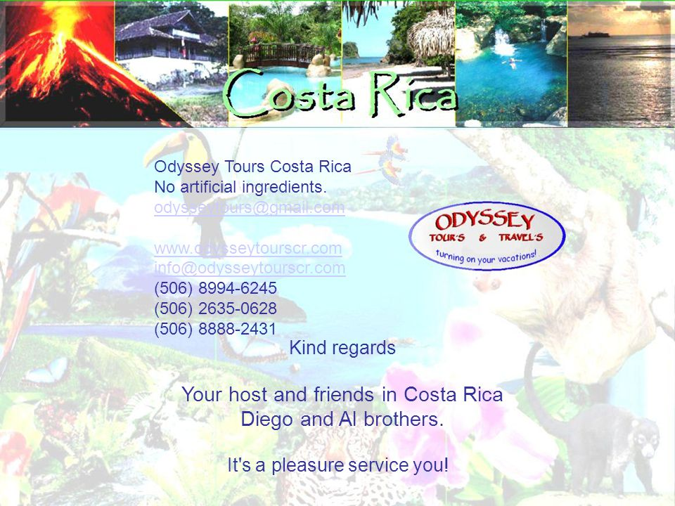 It s a pleasure service you. Odyssey Tours Costa Rica No artificial ingredients.