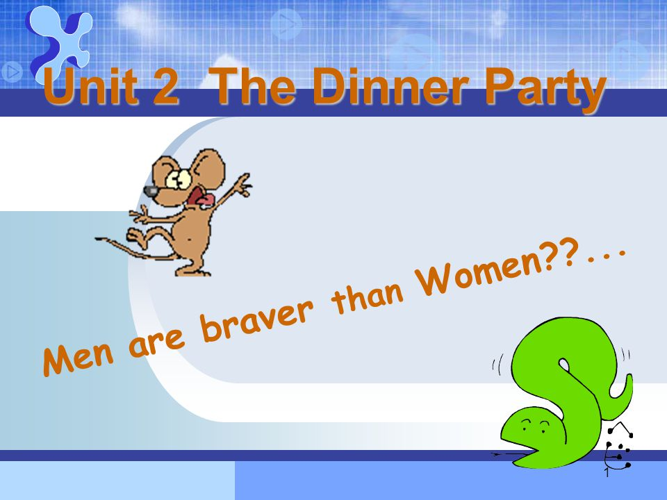 1 Unit 2 The Dinner Party Men are braver than Women??...