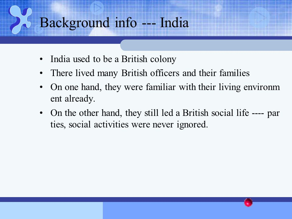 Background info --- India India used to be a British colony There lived many British officers and their families On one hand, they were familiar with