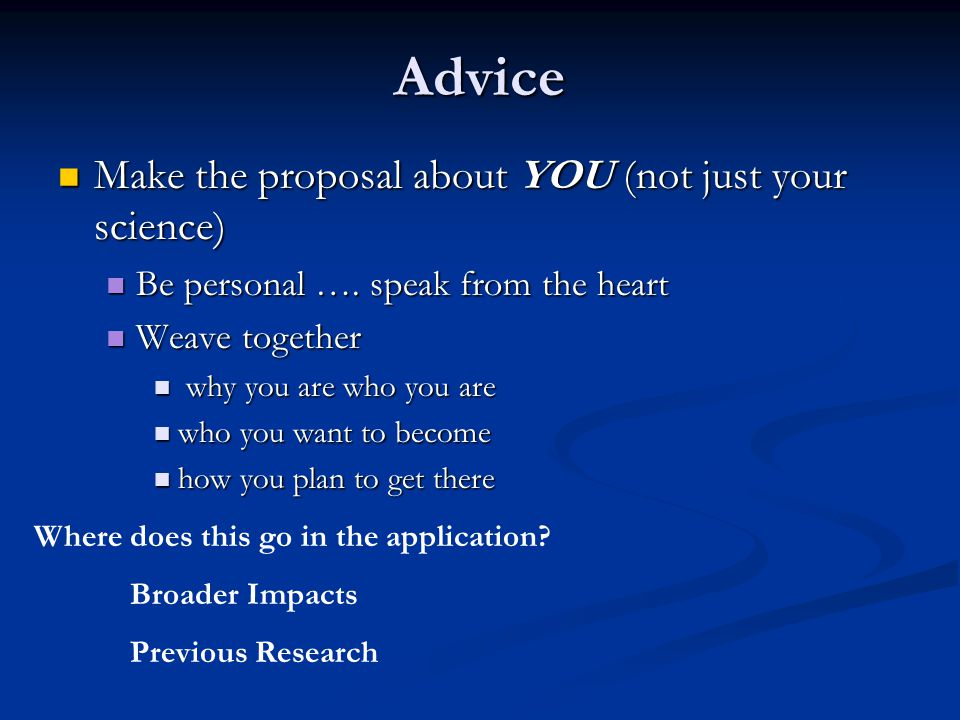 Advice Make the proposal about YOU (not just your science) Make the proposal about YOU (not just your science) Be personal ….
