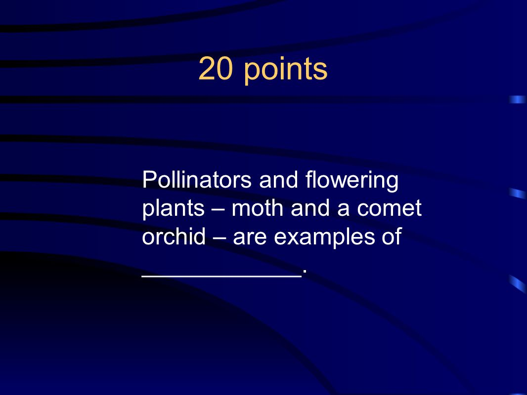 20 points Pollinators and flowering plants – moth and a comet orchid – are examples of ____________.
