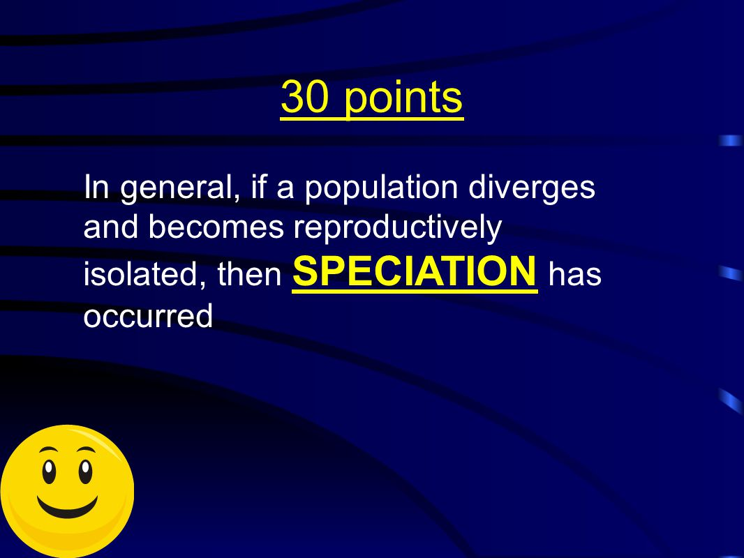 30 points In general, if a population diverges and becomes reproductively isolated, then SPECIATION has occurred