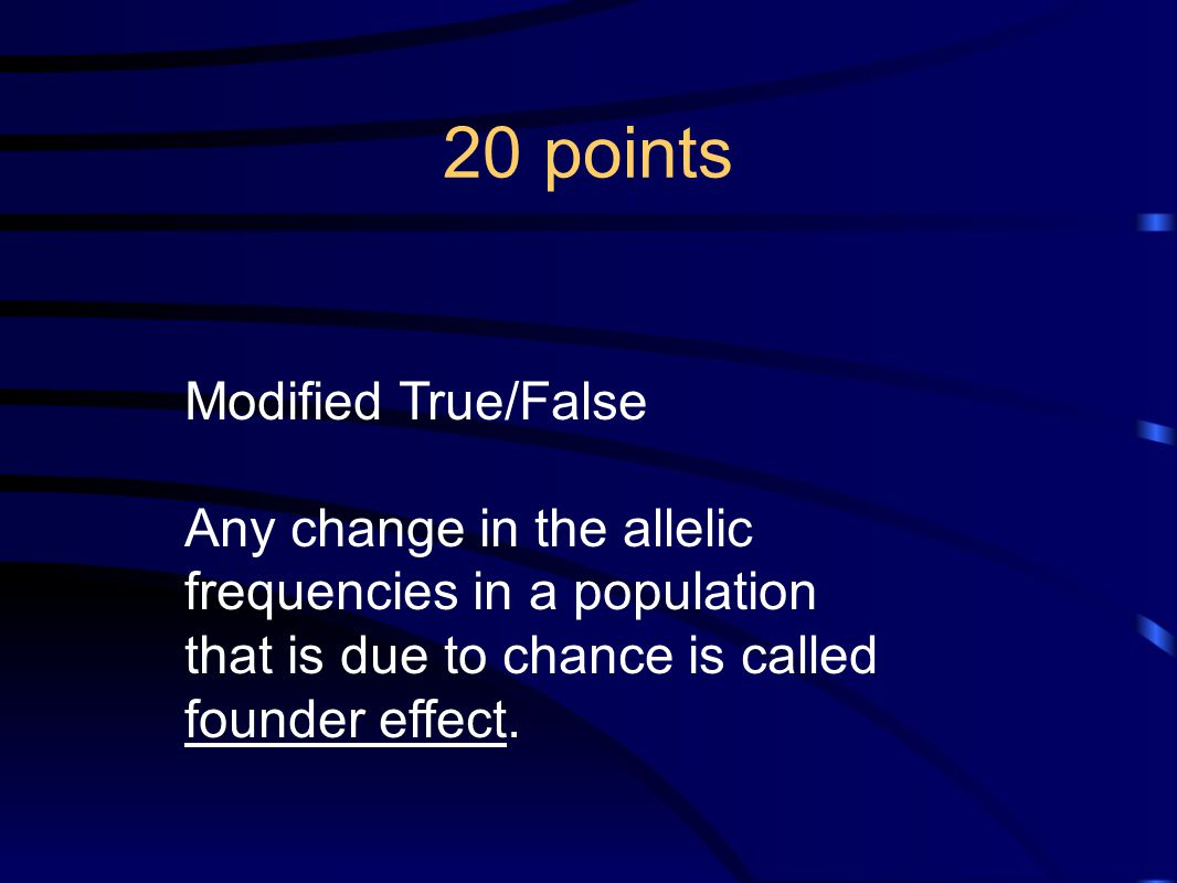 20 points Modified True/False Any change in the allelic frequencies in a population that is due to chance is called founder effect.