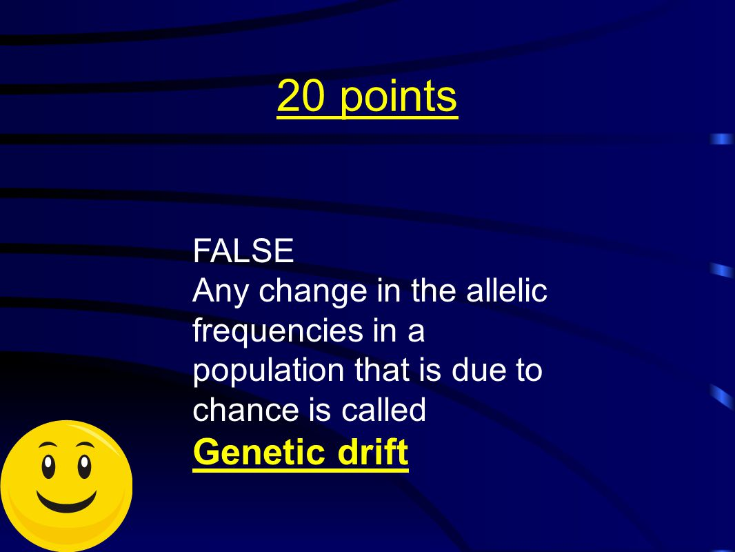 20 points FALSE Any change in the allelic frequencies in a population that is due to chance is called Genetic drift