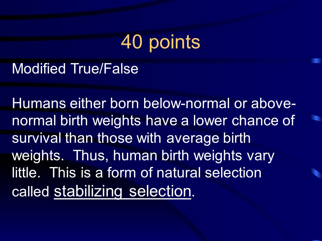 40 points Modified True/False Humans either born below-normal or above- normal birth weights have a lower chance of survival than those with average b