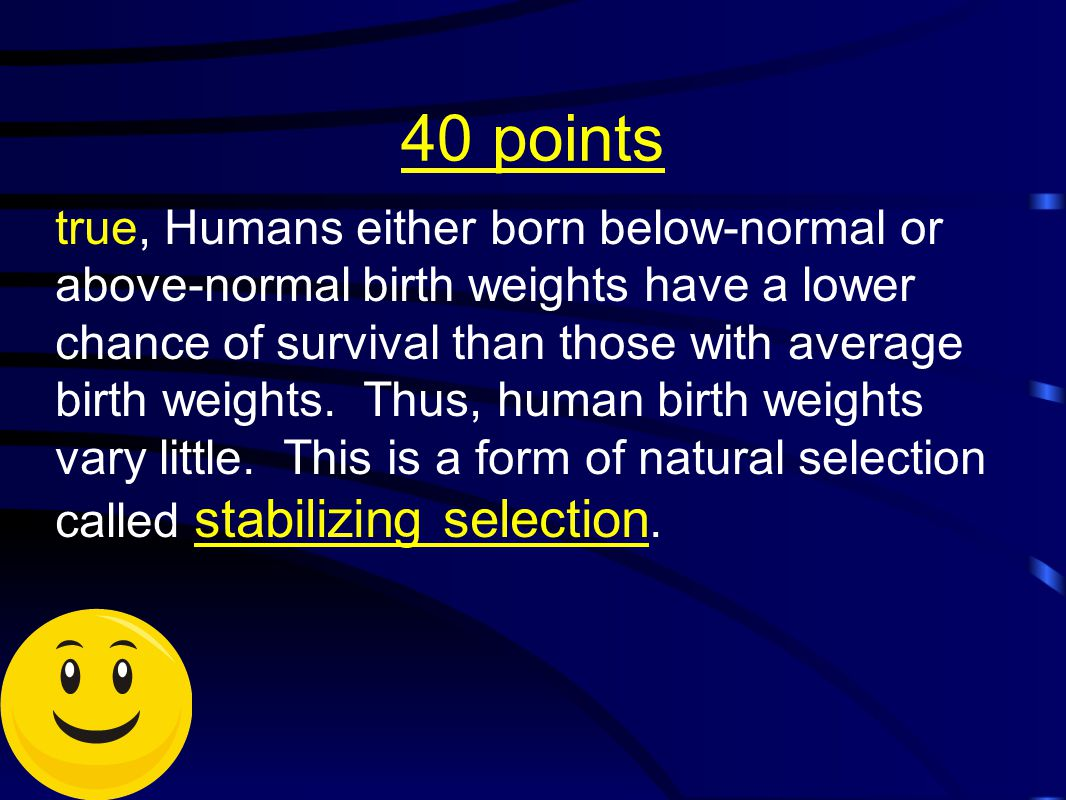 40 points true, Humans either born below-normal or above-normal birth weights have a lower chance of survival than those with average birth weights. T