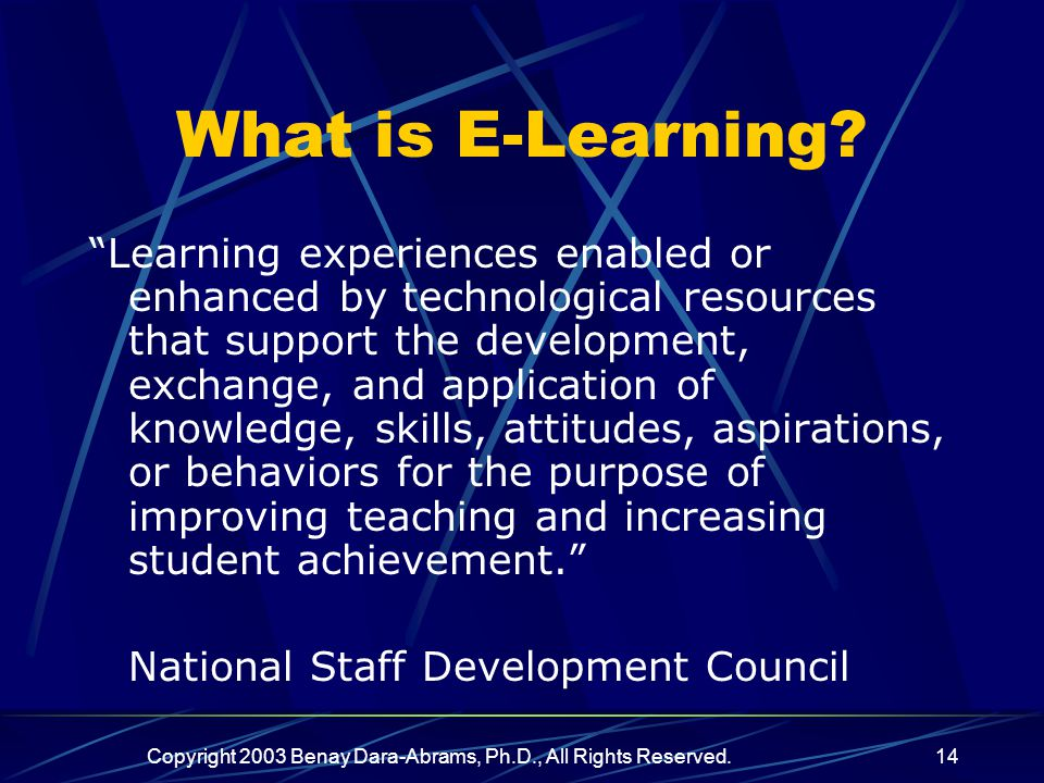 Copyright 2003 Benay Dara-Abrams, Ph.D., All Rights Reserved.14 What is E-Learning.