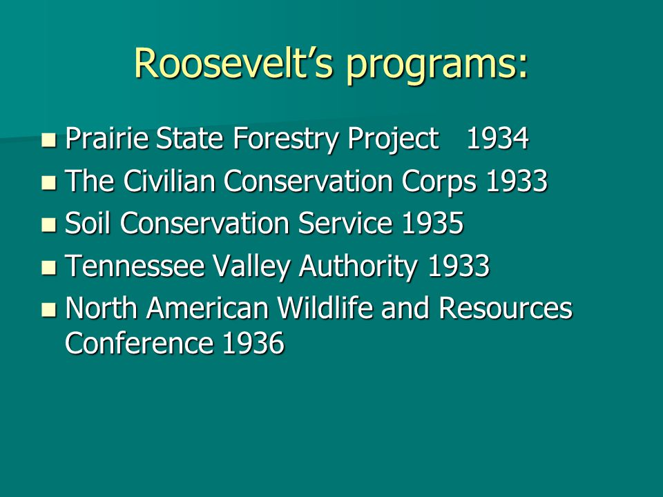 Roosevelt's programs: Prairie State Forestry Project 1934 Prairie State Forestry Project 1934 The Civilian Conservation Corps 1933 The Civilian Conser