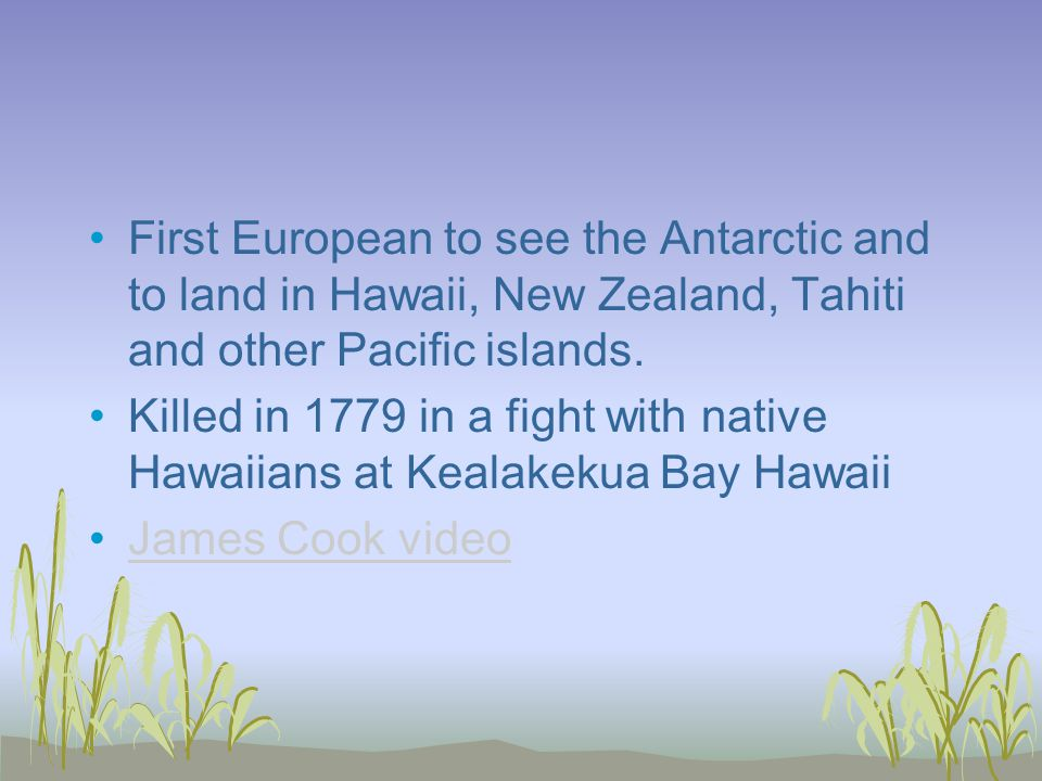 First European to see the Antarctic and to land in Hawaii, New Zealand, Tahiti and other Pacific islands.