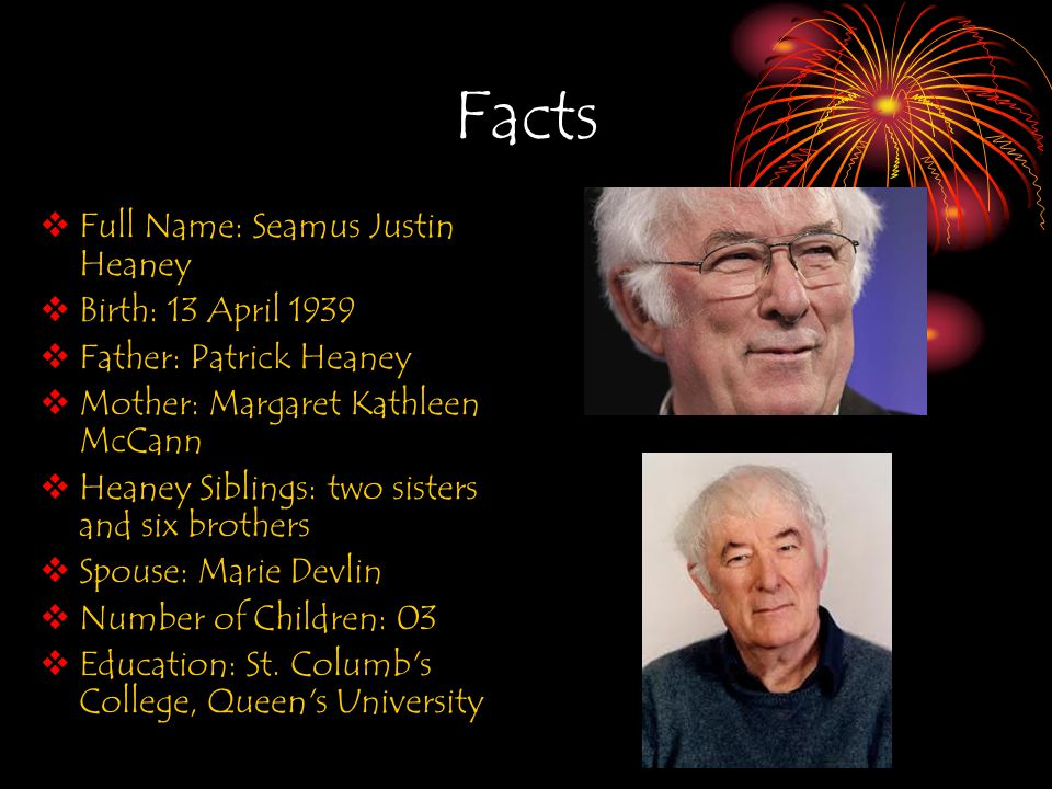 Family 1/2 His father, Patrick Heaney, a local of Castledawson, was the eighth child of ten born to James and Sarah Heaney.