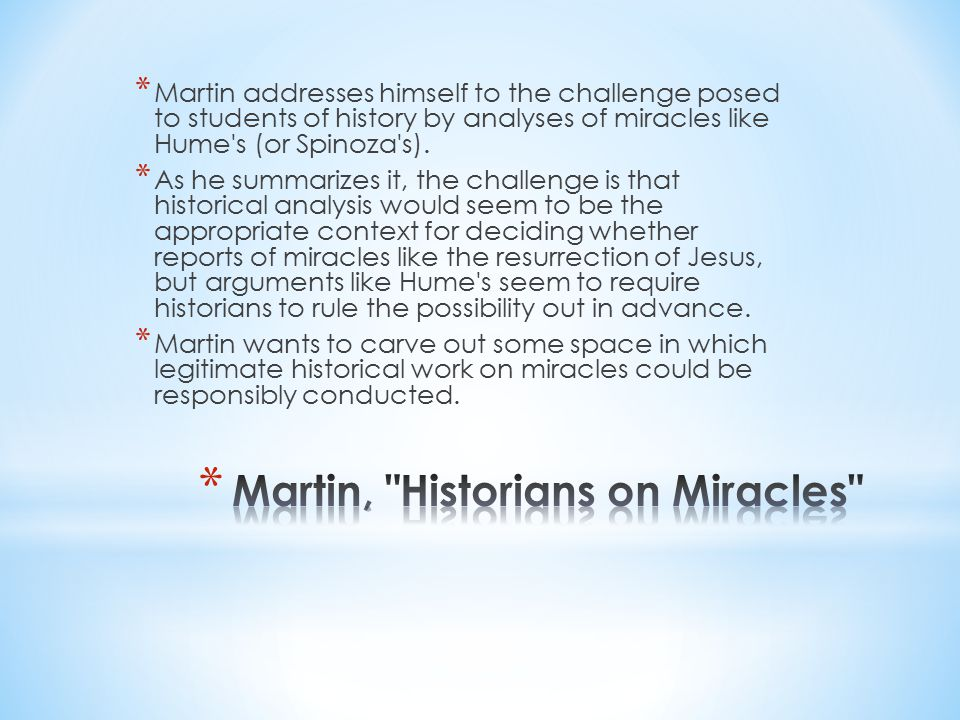 * Martin addresses himself to the challenge posed to students of history by analyses of miracles like Hume s (or Spinoza s).