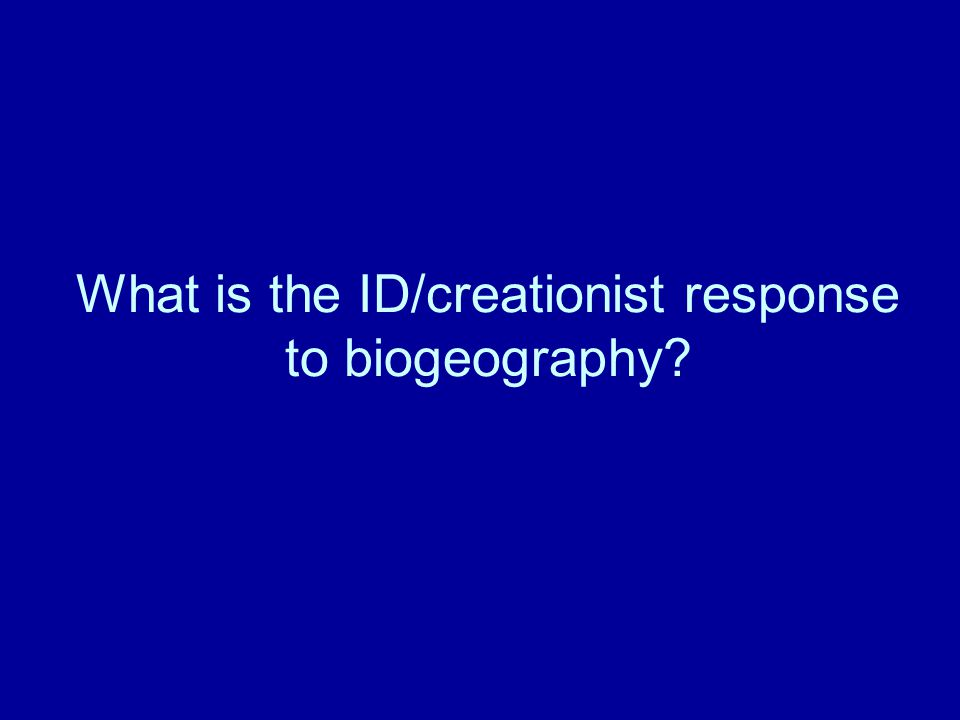 What is the ID/creationist response to biogeography?