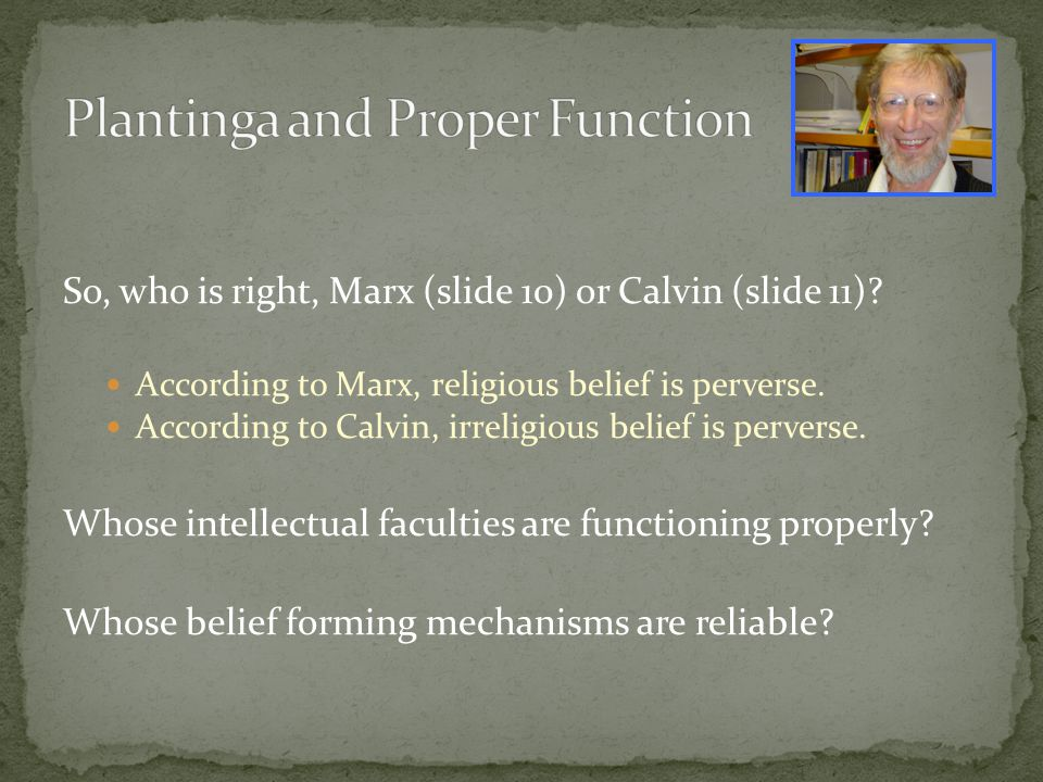 So, who is right, Marx (slide 10) or Calvin (slide 11)? According to Marx, religious belief is perverse. According to Calvin, irreligious belief is pe