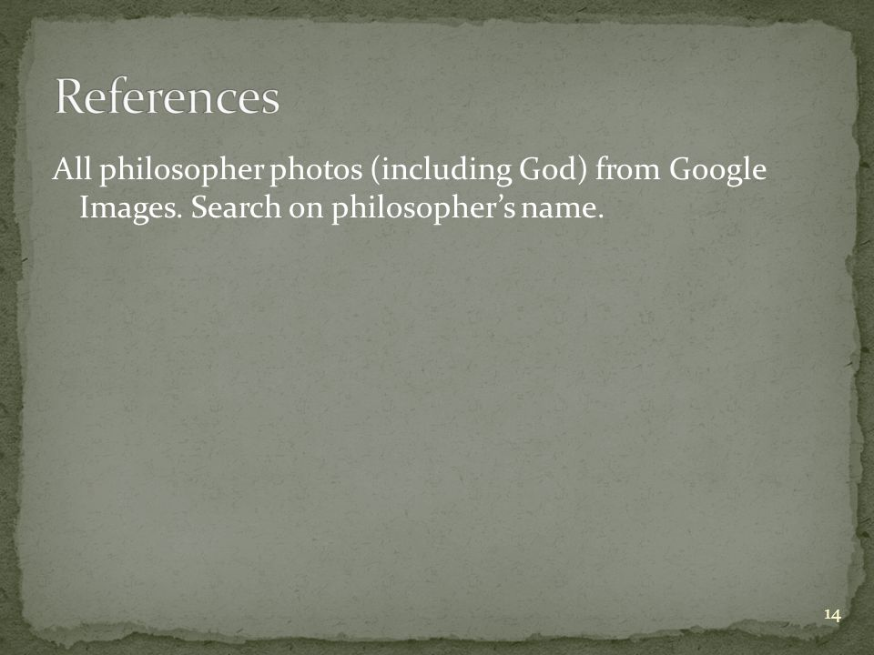 All philosopher photos (including God) from Google Images. Search on philosopher's name. 14