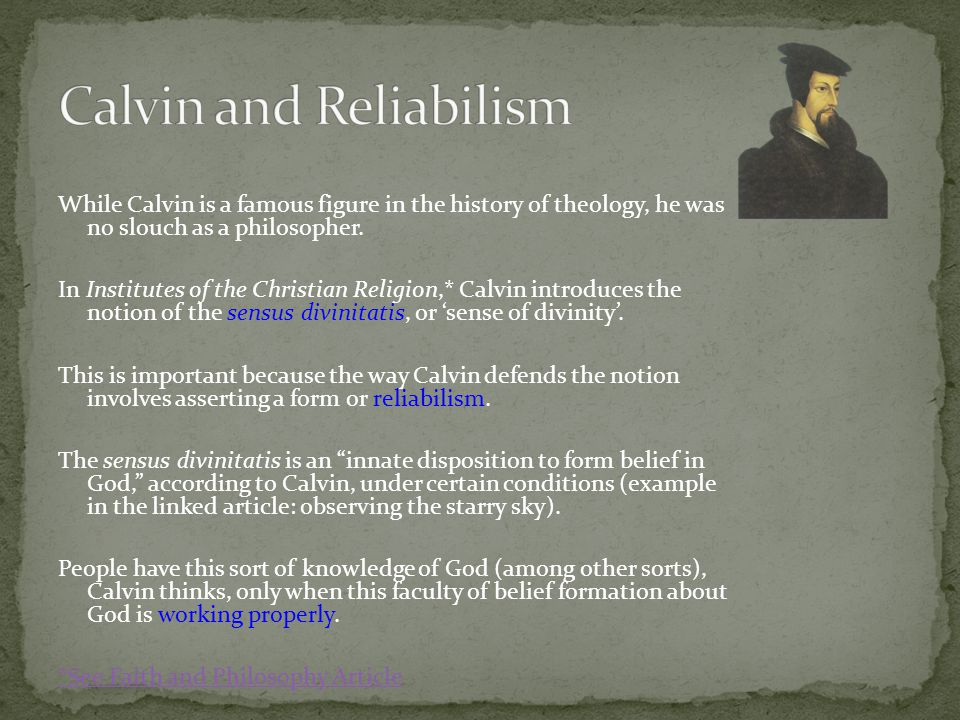 While Calvin is a famous figure in the history of theology, he was no slouch as a philosopher. In Institutes of the Christian Religion,* Calvin introd