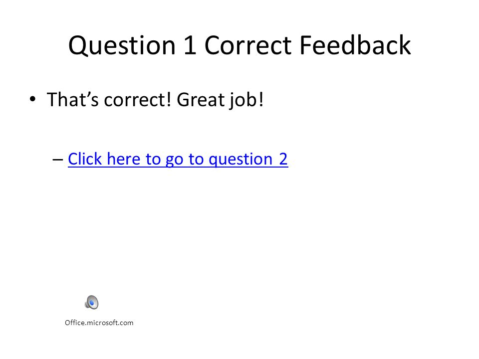 Question 1 Correct Feedback That's correct.Great job.