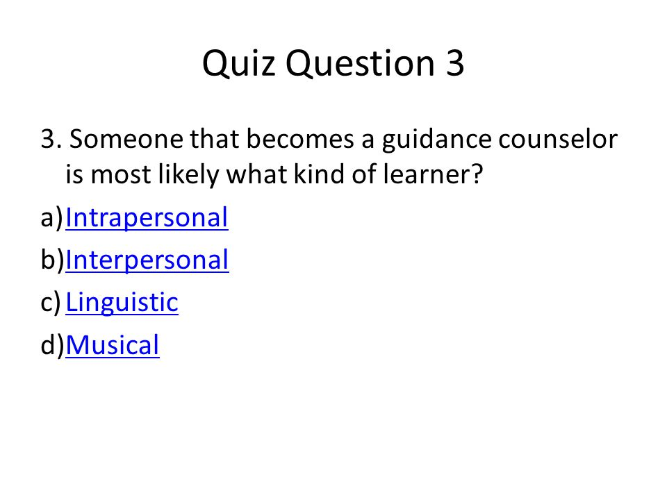 Quiz Question 3 3.Someone that becomes a guidance counselor is most likely what kind of learner.