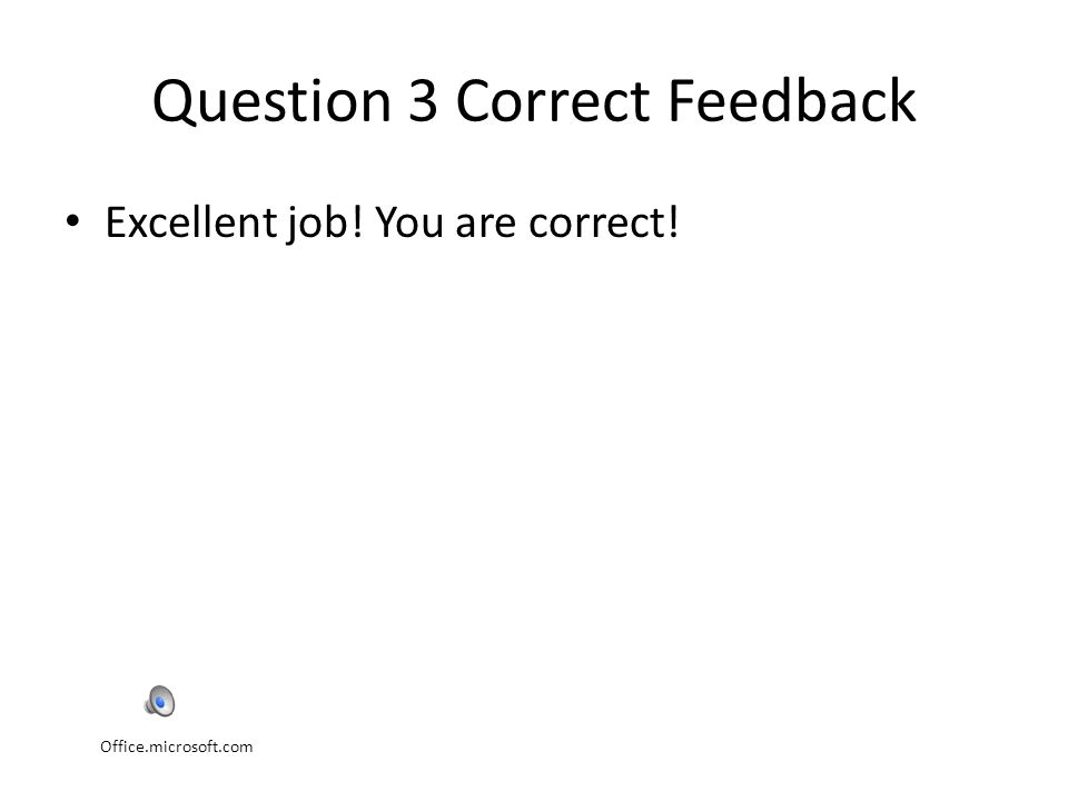 Question 3 Correct Feedback Excellent job! You are correct! Office.microsoft.com