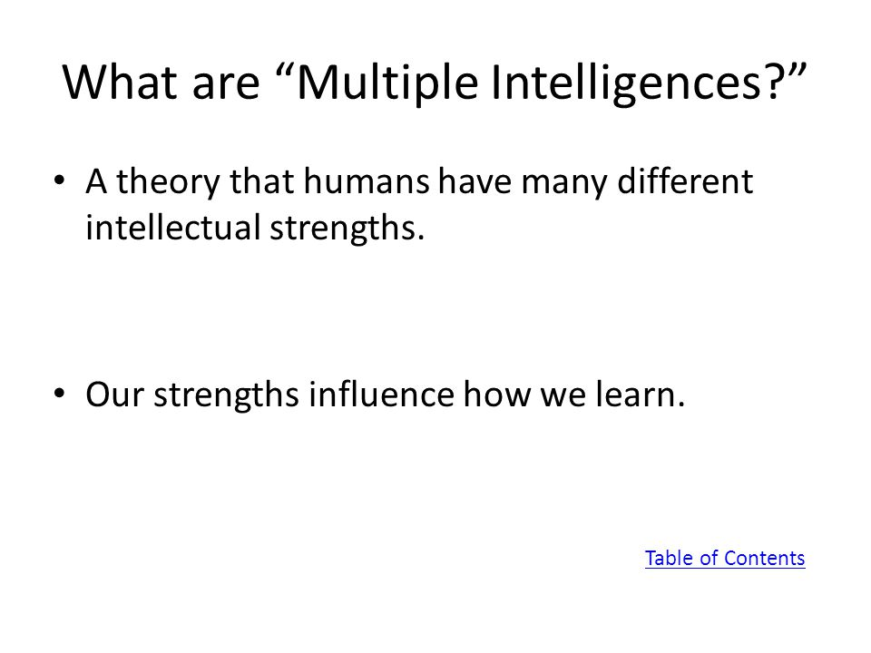What are Multiple Intelligences? A theory that humans have many different intellectual strengths.