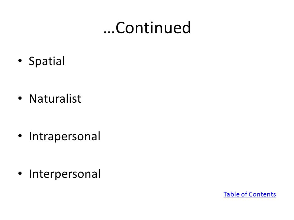 …Continued Spatial Naturalist Intrapersonal Interpersonal Table of Contents