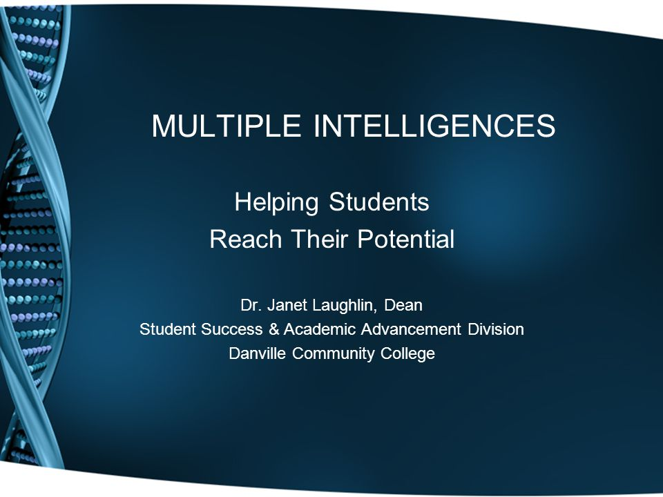 MULTIPLE INTELLIGENCES Helping Students Reach Their Potential Dr.