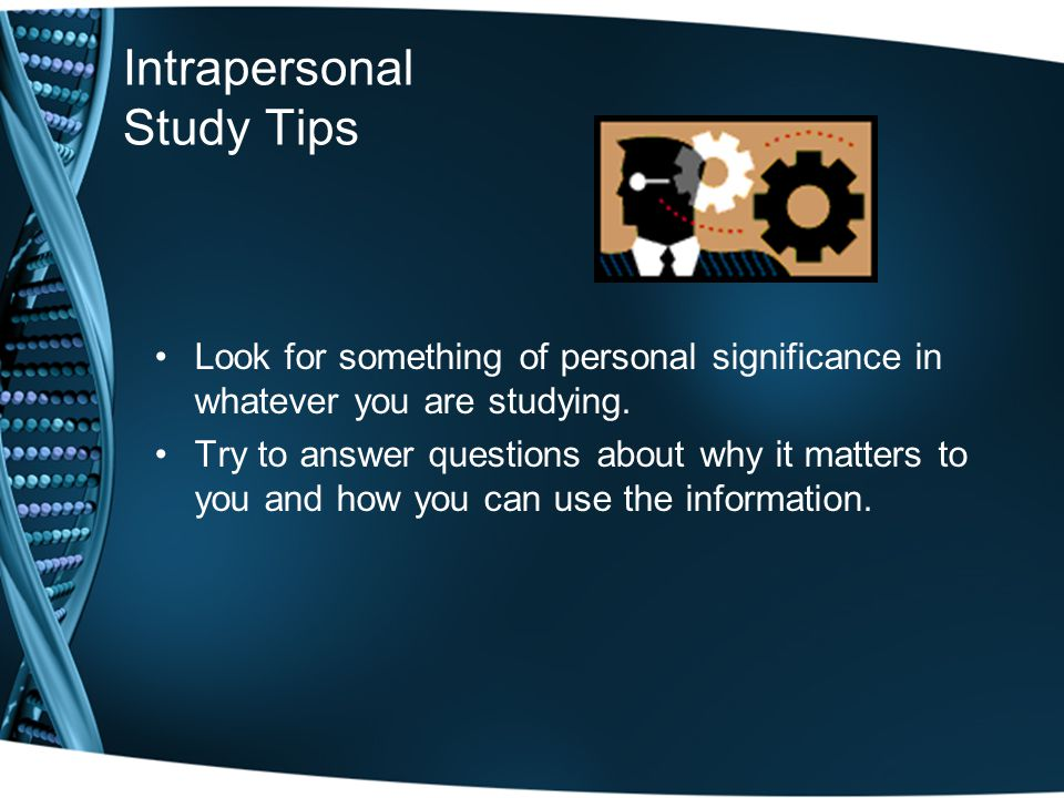 Intrapersonal Study Tips Look for something of personal significance in whatever you are studying.