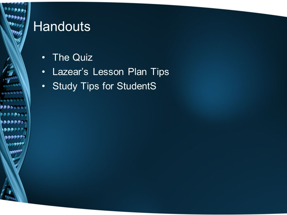 Handouts The Quiz Lazear's Lesson Plan Tips Study Tips for StudentS