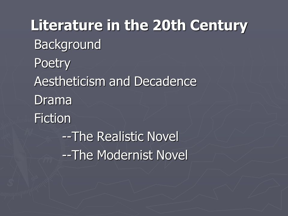 Literature in the 20th Century Literature in the 20th Century Background Background Poetry Poetry Aestheticism and Decadence Aestheticism and Decadence Drama Drama Fiction Fiction --The Realistic Novel --The Realistic Novel --The Modernist Novel --The Modernist Novel