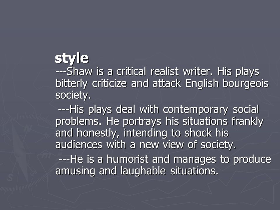style ---Shaw is a critical realist writer.