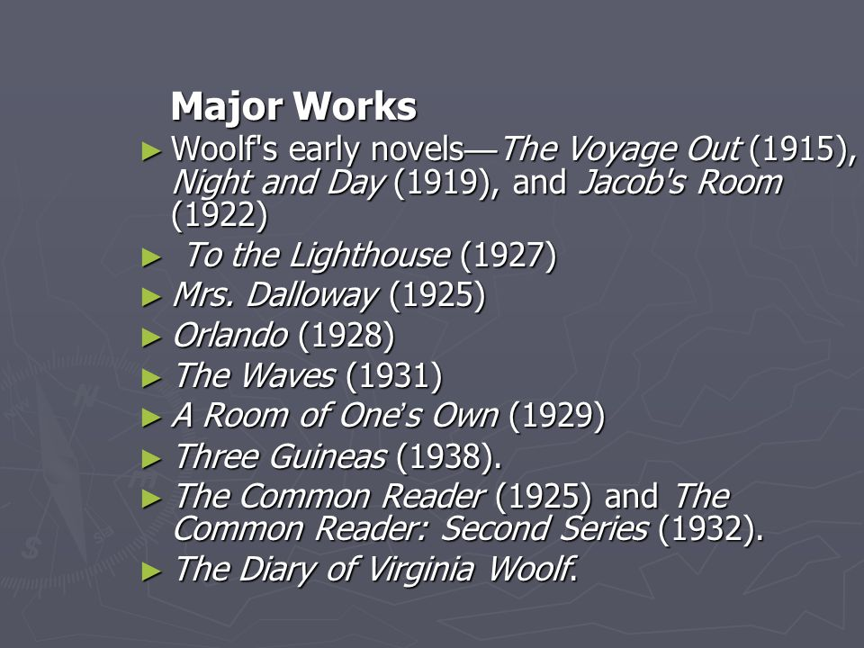 Major Works Major Works ► Woolf s early novels — The Voyage Out (1915), Night and Day (1919), and Jacob s Room (1922) ► To the Lighthouse (1927) ► Mrs.