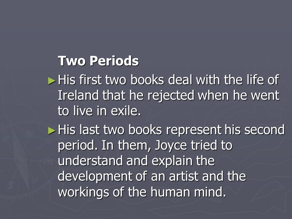Two Periods Two Periods ► His first two books deal with the life of Ireland that he rejected when he went to live in exile.