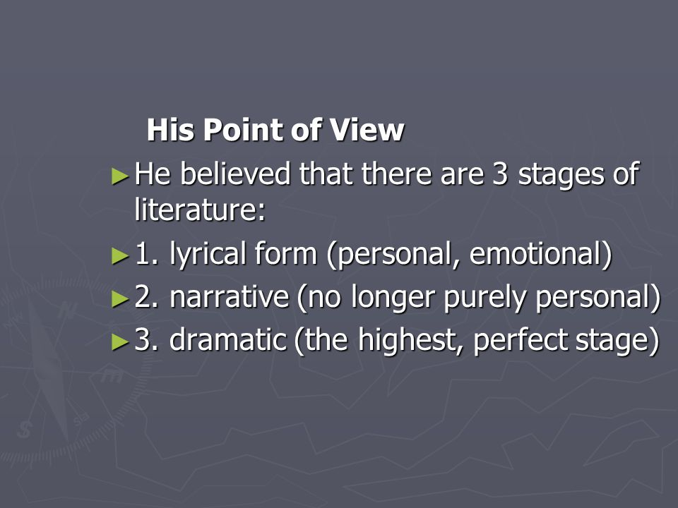 His Point of View His Point of View ► He believed that there are 3 stages of literature: ► 1.