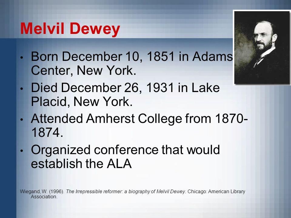 Melvil Dewey Born December 10, 1851 in Adams Center, New York.