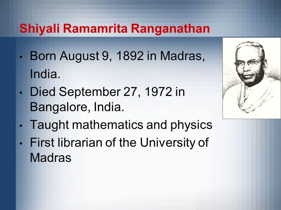 Shiyali Ramamrita Ranganathan Born August 9, 1892 in Madras, India.