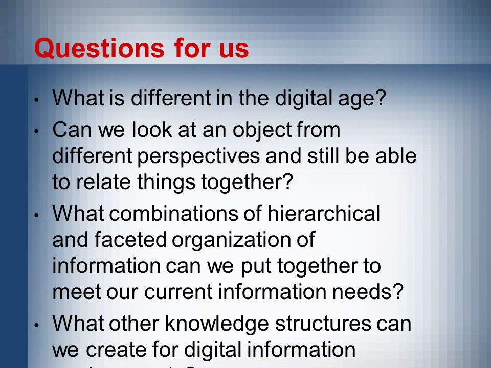 Questions for us What is different in the digital age.