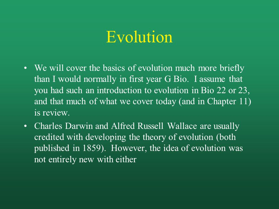 Evolution We will cover the basics of evolution much more briefly than I would normally in first year G Bio.