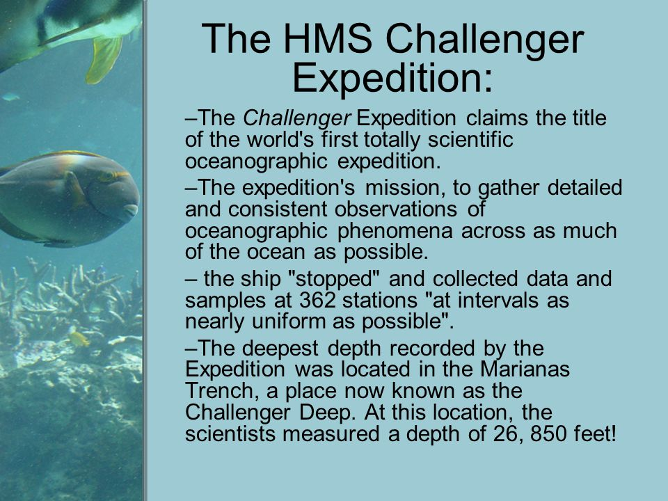 The HMS Challenger Expedition: –The Challenger Expedition claims the title of the world's first totally scientific oceanographic expedition. –The expe