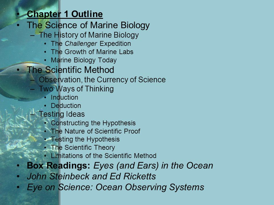 Chapter 1 Outline The Science of Marine Biology –The History of Marine Biology The Challenger Expedition The Growth of Marine Labs Marine Biology Toda