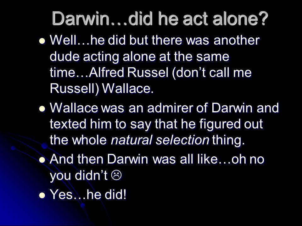 Darwin…did he act alone.