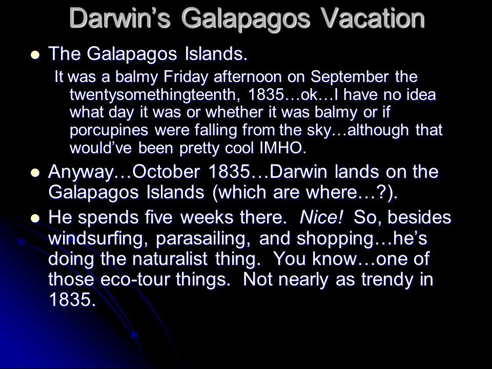 Darwin's Galapagos Vacation The Galapagos Islands.