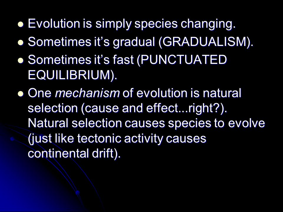 Evolution is simply species changing. Evolution is simply species changing. Sometimes it's gradual (GRADUALISM). Sometimes it's gradual (GRADUALISM).