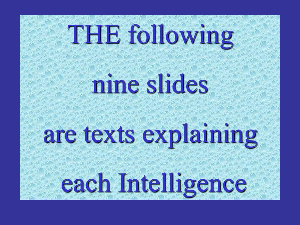 THE following nine slides are texts explaining each Intelligence each Intelligence