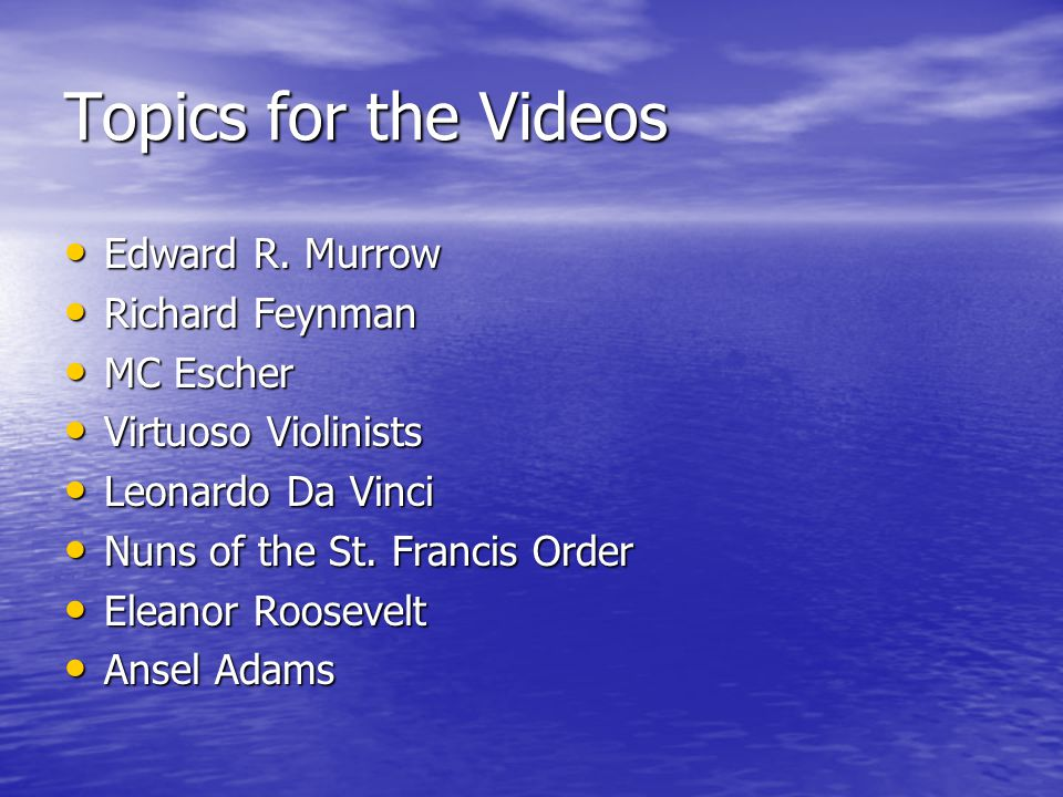 Topics for the Videos Edward R.Murrow Edward R.