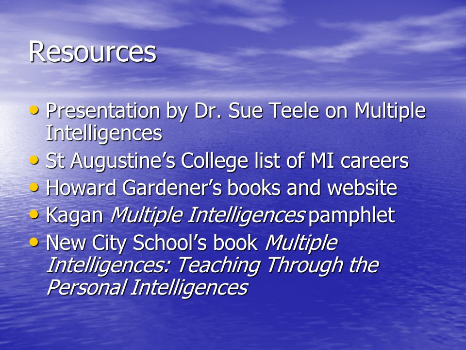 Resources Presentation by Dr. Sue Teele on Multiple Intelligences Presentation by Dr.